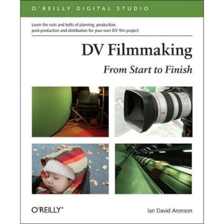 OReilly.DV.Filmmaking.From.Start.to.Finish.From.Start.to.Finish