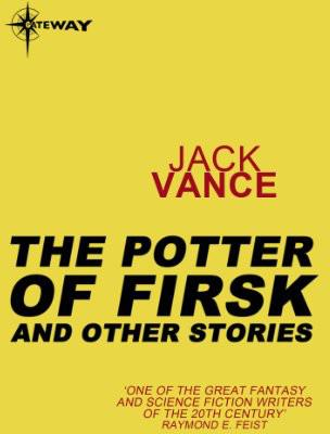 The Potter of Firsk and Other Stories by Jack Vance