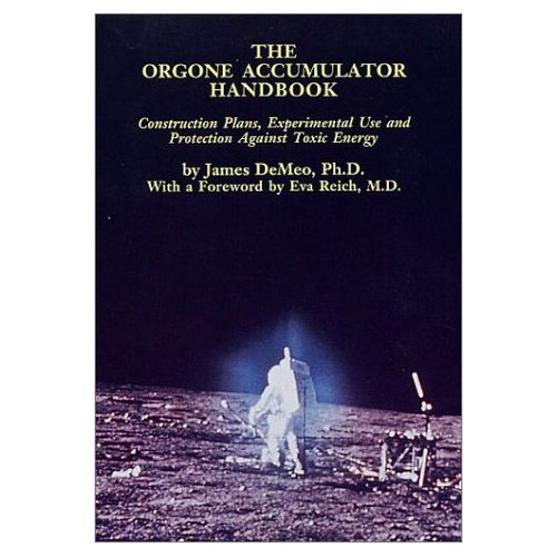 The Orgone Accumulator: Handbook Construction Plans Experimental Use and Protection Against Toxic Energy