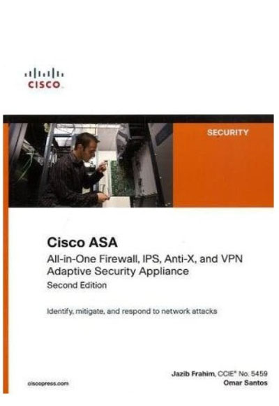 Cisco ASA: All-in-One Firewall, IPS, Anti-X, and VPN Adaptive Security