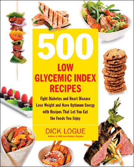500 Low Glycemic Index Recipes: Fight Diabetes and Heart Disease, Lose Weight and Have Optimum Energy