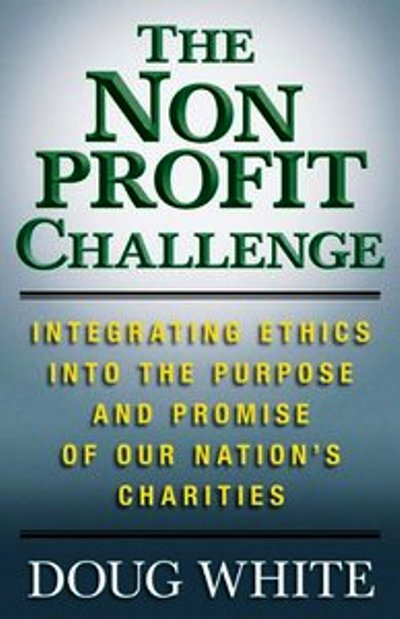 The Nonprofit Challenge: Integrating Ethics into the Purpose and Promise of Our Nation's Charities