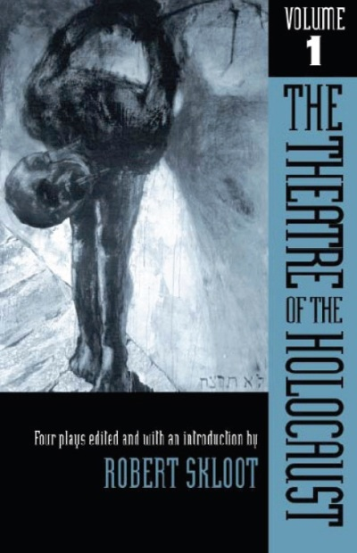 The Theatre of the Holocaust: Four Plays, Volume 1