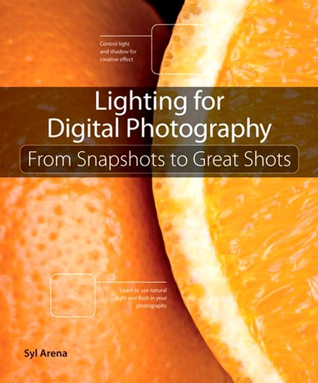 Lighting for Digital Photography: From Snapshots to Great Shots