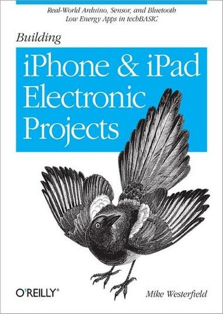 Building iPhone and iPad Electronic Projects: Real-World Arduino, Sensor, and Bluetooth Low Energy Apps in techBASIC (PDF)