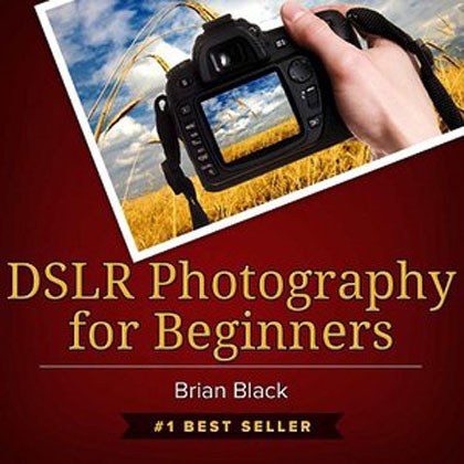 DSLR Photography for Beginners: Best Way to Learn Digital Photography, Master Your DSLR Camera & Improve Your Digital SLR Photography Skills""