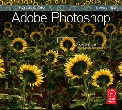 Focus On Adobe Photoshop: Focus on the Fundamentals (1st Edition)